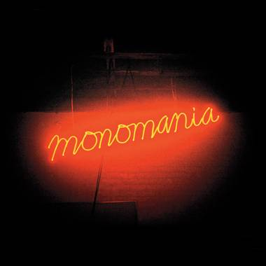 Raw and unfussy, Monomania rocks like it should.
